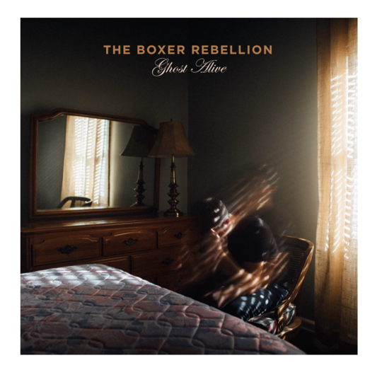 The Boxer Rebellion - Ghost Alive